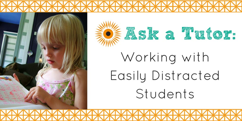 Ask a Tutor- Easily Distracted Students